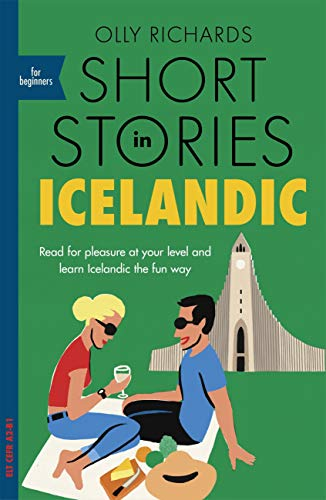 Short Stories in Icelandic for Beginners: Read for pleasure at your level, expand your vocabulary and learn Icelandic the fun way!