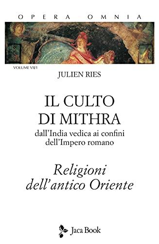 Opera omnia. Il culto di Mithra. Dall'India vedica ai confini dell'impero romano. Religioni dell'antico Oriente (Vol. 7/1)