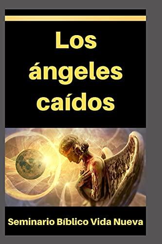 Los ángeles caídos: La rebelión de los ángeles, origen de Lucifer, los Nephilim, Hades y el inframundo, entre otros temas