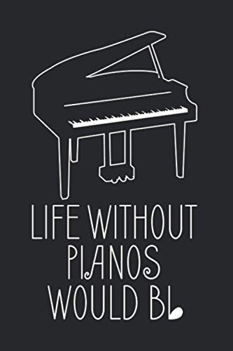 Life Without Pianos Would B Flat: Piano Quotes 2021 Planner | Weekly & Monthly Pocket Calendar | 6x9 Softcover Organizer | For Chords And Notes Fan