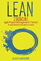 Lean: 2 BOOKS IN 1. Agile Project Management + Scrum. A QuickStart Bundle to Lean
