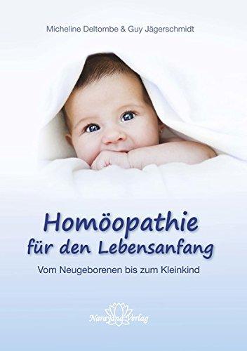 Homöopathie für den Lebensanfang: Vom Neugeborenen bis zum Kleinkind