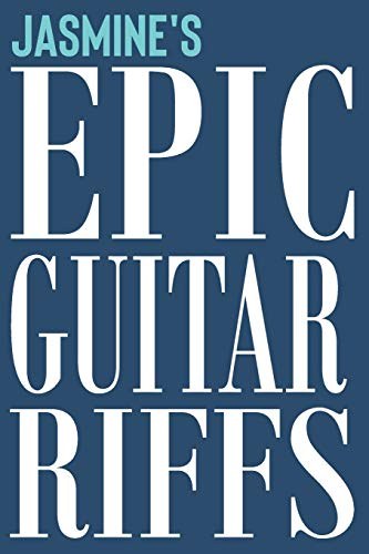 Jasmine's Epic Guitar Riffs: 150 Page Personalized Notebook for Jasmine with Tab Sheet Paper for Guitarists. Book format: 6 x 9 in: 130 (Personalized Guitar Riffs Journal)