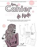 Mon Cahier de Mode: Cahier de croquis de mode pour filles pour dessiner facilement de magnifiques tenues de mode !