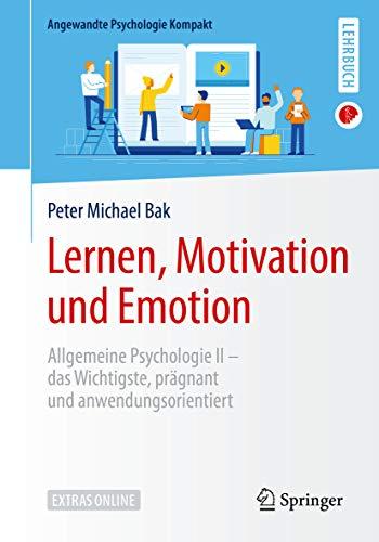 Lernen, Motivation und Emotion : Allgemeine Psychologie II – das Wichtigste, prägnant und anwendungsorientiert (Angewandte Psychologie Kompakt)