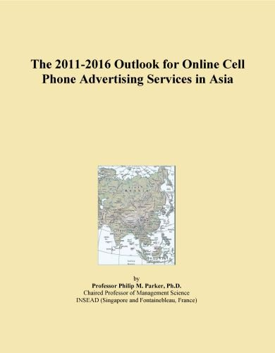 The 2011-2016 Outlook for Online Cell Phone Advertising Services in Asia