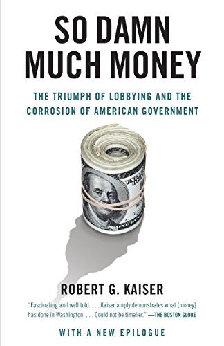 So Damn Much Money: The Triumph of Lobbying and the...