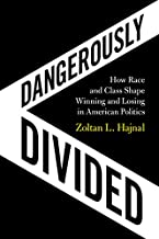 Dangerously Divided: How Race and Class Shape Winning and Losing in American Politics