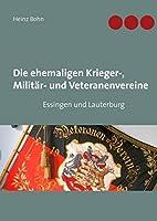 Die ehemaligen Krieger-, Militaer- und Veteranenvereine: in Essingen und Lauterburg