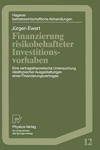 Finanzierung risikobehafteter Investitionsvorhaben: Eine vertragstheoretische Untersuchung idealtypischer Ausgestaltungen eines Finanzierungsvetrages ... Abhandlungen (12), Band 12)