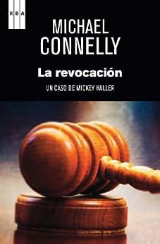 La revocación (Mickey Haller nº 3) de [Michael Connelly, Antonio Lozano Sagrera]