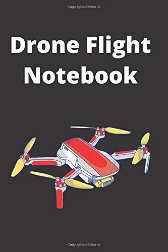 Drone Flight Notebook: Drone Pilot Operators Notebook | Drone Flight Time & Flight Map Record | Drone Flight Training Journal