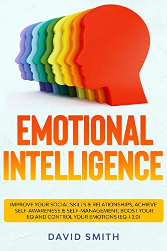 Emotional Intelligence: Improve Your Social Skills & Relationships, Achieve Self Awareness & Self Management, Boost Your EQ and Control Your Emotions (EQ-i 2.0)