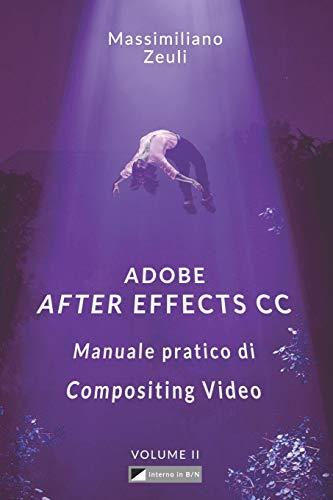 Adobe After Effects CC - Manuale pratico di Compositing Video (Volume 2): Interno in Bianco e Nero