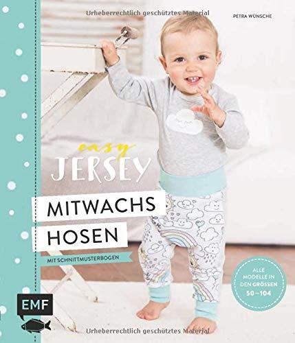 Easy Jersey – Mitwachshosen für Babys und Kids nähen: Spiel- und Pumphosen nähen – Alle Modelle in den Größen 50 –104 – Mit Schnittmusterbogen