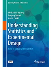 Understanding Statistics and Experimental Design: How to Not Lie with Statistics (Learning Materials in Biosciences)