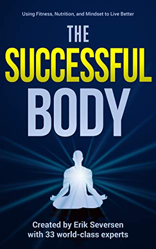 The Successful Body: Using Fitness, Nutrition, and Mindset to Live Better (Successful Mind, Body & Spirit) (English Edition)