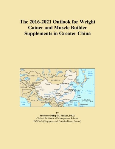 The 2016-2021 Outlook for Weight Gainer and Muscle Builder Supplements in Greater China