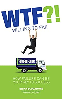 WTF?! (Willing to Fail): How Failure Can Be Your Key to Success by [Brian Scudamore, Roy H. Williams]