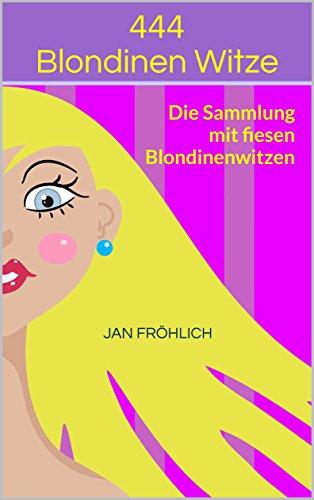 444 Blondinen Witze: Die Sammlung mit fiesen Blondinenwitzen (Witze Deutsch)