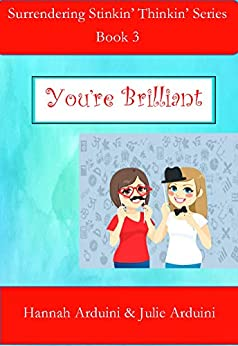 You're Brilliant (Surrendering Stinkin' Thinkin' Book 3) by [Julie Arduini, Hannah Arduini]