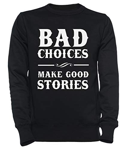 Bad Choices Make Good Stories Dames Mannen Unisex Sweatshirt Trui Zwart Women's Men's Unisex Sweatshirt Jumper Black