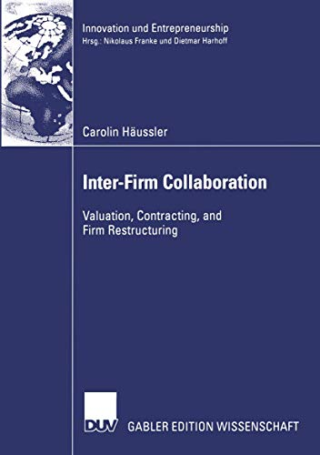 Inter-Firm Collaboration: Valuation, Contracting, and Firm Restructuring (Innovation und Entrepreneurship)