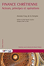 Finance chrétienne - Acteurs, principes et opérations d'Antoine Romain Cuny de la Verryère