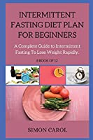 INTERMITTENT FASTING DIET PLAN FOR BEGINNERS ( series ): A Complete Guide to Intermittent Fasting To Lose Weight Rapidly. 8 BOOK OF 12