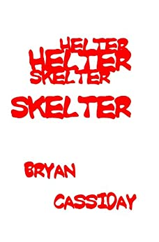 Helter Skelter by [Bryan Cassiday]