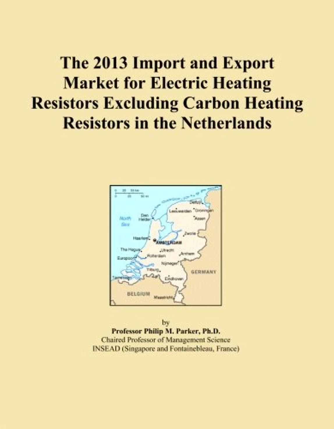 週間治世不快なThe 2013 Import and Export Market for Electric Heating Resistors Excluding Carbon Heating Resistors in the Netherlands