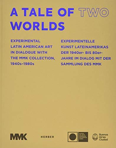 A Tale of Two Worlds. Experimentelle Kunst Lateinamerikas: der 1940er- bis 80er-Jahre im Dialog mit der Sammlung des MMK