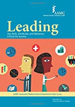 Leading: Top Skills, Attributes, and Behaviors Critical for Success (AAMC Successful Medical School Department Chair Series)
