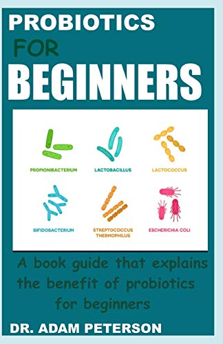 PROBIOTICS FOR BEGINNERS: A book guide that explains the benefits of probiotics for beginners