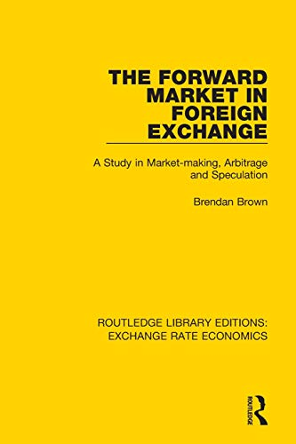Compare Textbook Prices for The Forward Market in Foreign Exchange: A Study in Market-making, Arbitrage and Speculation Routledge Library Editions: Exchange Rate Economics 1 Edition ISBN 9781138633001 by Brown, Brendan