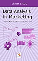 Data Analysis in Marketing: A practical guide for beginners and advanced users Front Cover