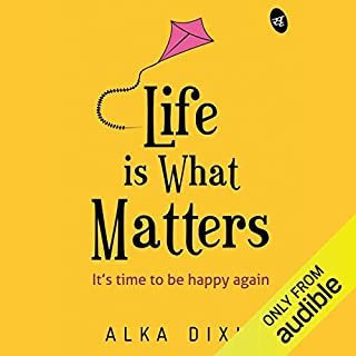 Life Is What Matters     It's Time to Be Happy Again              Written by:                                                                                                                                 Alka Dixit                               Narrated by:                                                                                                                                 Iyer Seetal                      Length: 4 hrs and 41 mins     1 rating     Overall 5.0