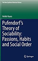 Pufendorf's Theory of Sociability: Passions, Habits and Social Order (The New Synthese Historical Library (77))