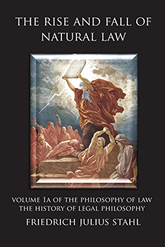 The Rise and Fall of Natural Law: Volume 1A of the Philosophy of Law: The History of Legal Philosophy
