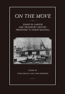 On the Move: Essays in Labour and Transport History Presented to Philip Bagwell by Chris Wrigley (2003-11-01)
