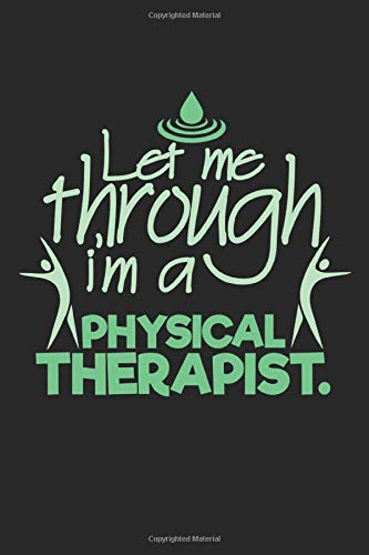 Let me through, I'm a physical therapist.: A5 Notizbuch blanko blank Physiotherapeut lustiger Spruch Notebook Notizheft