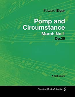 Edward Elgar - Pomp and Circumstance March No.1 - Op.39 - A Full Score (English Edition)