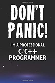 Don't Panic! I'm A Professional C/C++ Programmer: Customized 100 Page Lined Notebook Journal Gift For A Busy C/C++ Program...