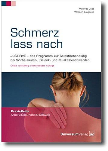 Schmerz lass nach: JUST-FIVE - das Programm zur Selbstbehandlung bei Wirbelsäulen-, Gelenk- und Muskelbeschwerden (PraxisReihe Arbeit - Gesundheit - Umwelt)