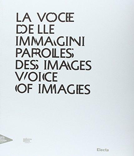 La voce delle immagini-Paroles des images-Voice of images. Catalogo della mostra (Venezia, 30 agosto 2012-13 gennaio 2013). Ediz. italiana, inglese e francese (Cataloghi di mostre)