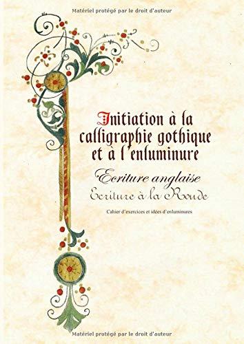 Le livre d'initiation à la calligraphie gothique, anglaise, ronde