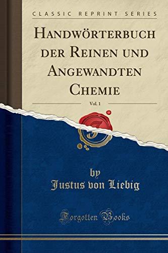 Handwörterbuch der Reinen und Angewandten Chemie, Vol. 1 (Classic Reprint)