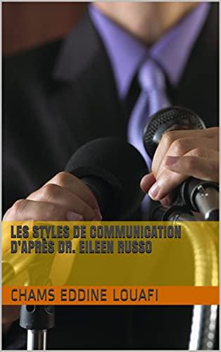 Les styles de communication d'après Dr. Eileen Russo (French Edition)