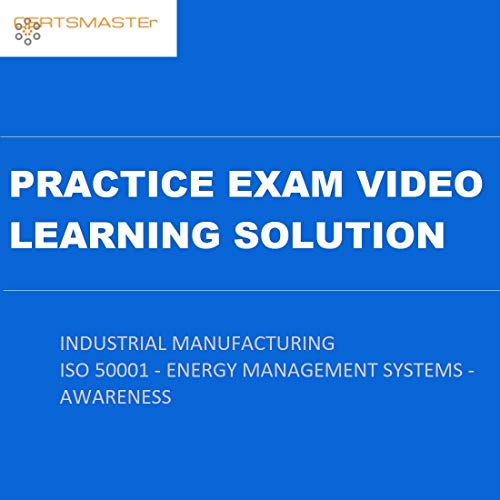 CERTSMASTEr INDUSTRIAL MANUFACTURING ISO 50001 - ENERGY MANAGEMENT SYSTEMS - AWARENESS Practice Exam Video Learning Solutions