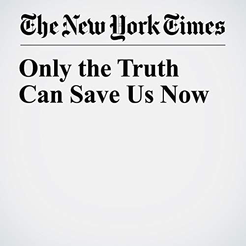 Only the Truth Can Save Us Now audiobook cover art